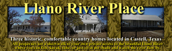 Llano River Place - (3) Historic, Comfortable Country Homes in Castell, Texas with Llano River Access and Pet Friendly.